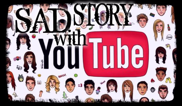 Sad story with YouTube #0
