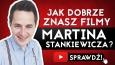 Jak dobrze znasz filmy Martina Stankiewicza?