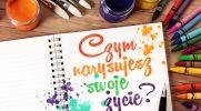 Na podstawie wybranych przez Ciebie cytatów powiemy Ci czym narysujesz swoje życie!