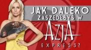 """Jak daleko zaszedłbyś w programie """"Azja Express""""?"""