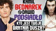 Kto jest Twoją bratnią duszą - Kamil Bednarek czy Dawid Podsiadło?