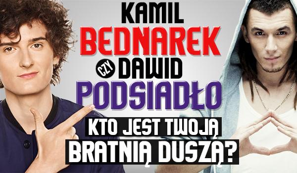 Kto jest Twoją bratnią duszą – Kamil Bednarek czy Dawid Podsiadło?