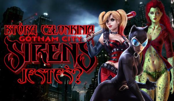Która członkinią Gotham City Sirens jesteś?