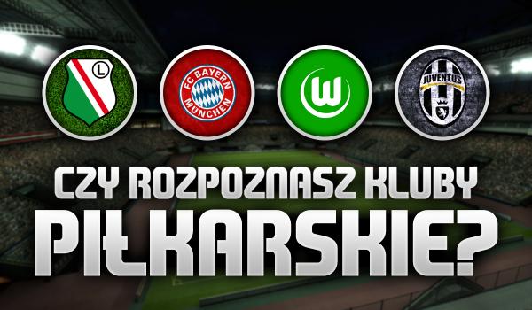 Czy rozpoznasz kluby piłkarskie?