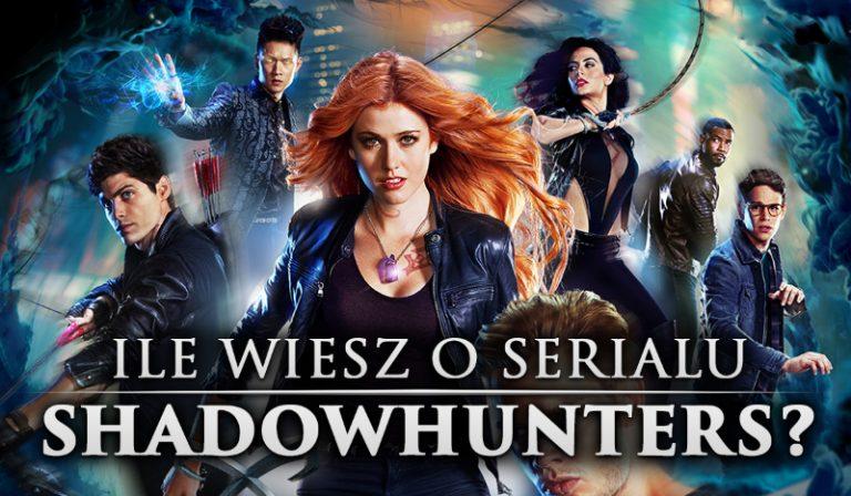 """Ile wiesz o serialu """"Shadowhunters""""?"""