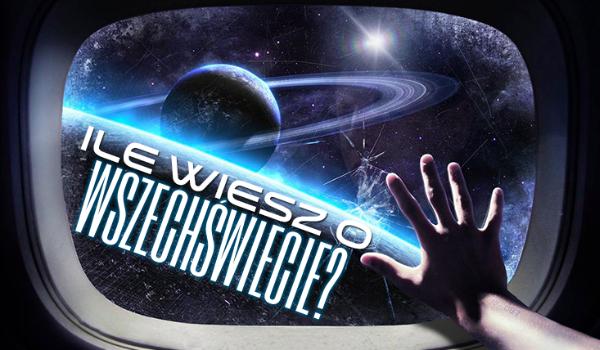 Jak dużo wiesz o Wszechświecie?