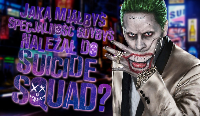 Jaką miałbyś specjalność, gdybyś należał do Suicide Squad?