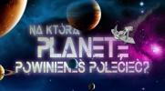 Na którą planetę powinieneś polecieć?