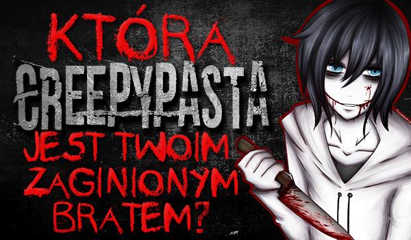 Która Creepypasta jest Twoim zaginionym bratem?