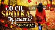 Co Cię spotka tej jesieni?