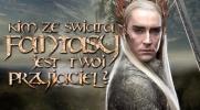 Kim ze świata fantasy jest Twój przyjaciel?