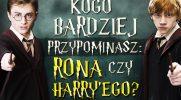 Kogo przypominasz: Rona czy Harry'ego?