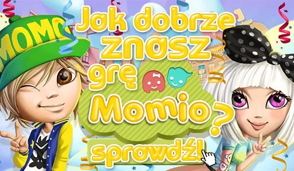 Jak dobrze znasz grę Momio?