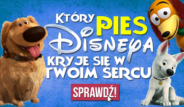 Który pies Disneya kryje się w Twoim sercu?