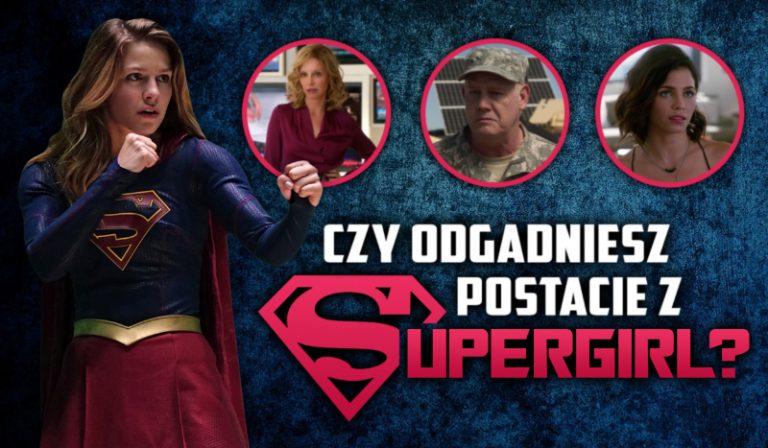 """Czy odgadniesz postacie z """"Supergirl""""?"""