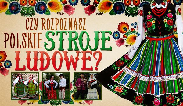 Czy rozpoznasz polskie stroje ludowe?