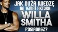 Jaką dużą wiedzę na temat aktora Willa Smitha posiadasz?