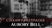 Ciekawy przypadek Aurory Bell #1 - Dwa rodzaje śmierci.