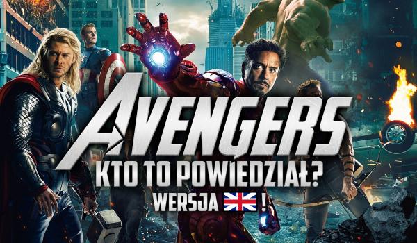 Avengers – Kto to powiedział? Wersja angielska!