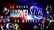 Co wolisz? - Marvel i DC!