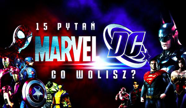 Co wolisz? – Marvel i DC!