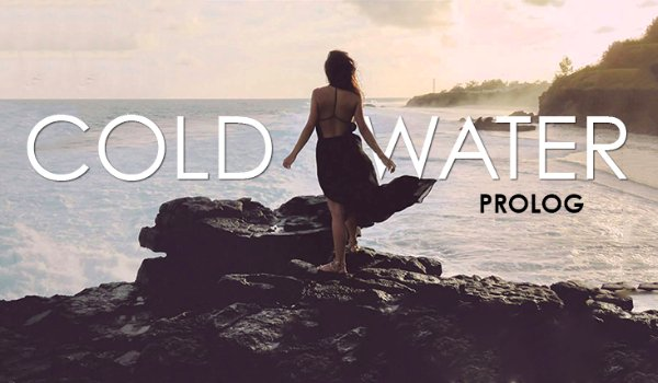 Cold Water – PROLOG
