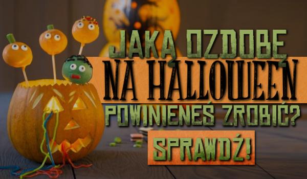Jaką ozdobę na Halloween powinieneś zrobić?