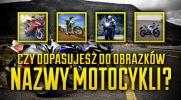 Czy uda Ci się dopasować nazwy motocykli do obrazków?
