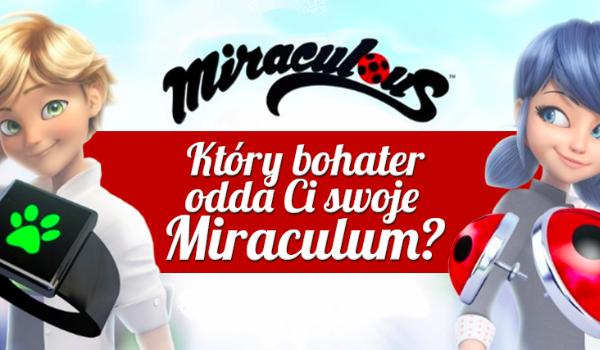 Który bohater odda Ci swoje Miraculum?