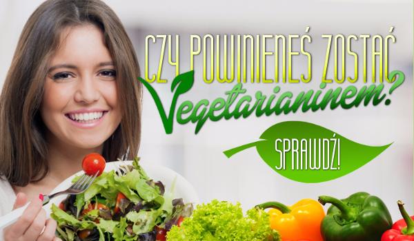 Czy powinieneś zostać wegetarianinem?