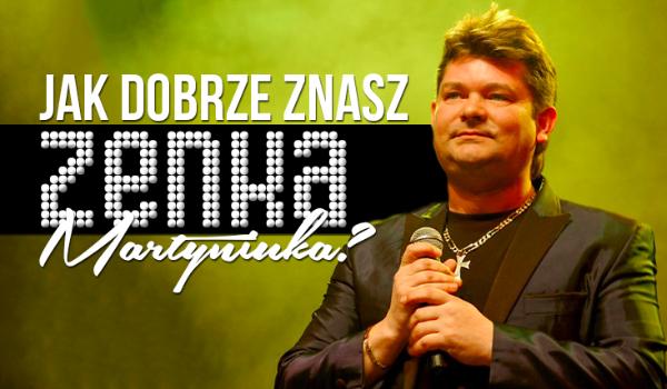 Jak dobrze znasz Zenka Martyniuka?