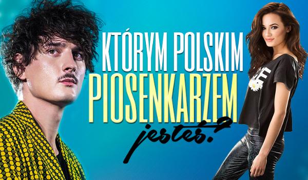 Którym polskim piosenkarzem jesteś?