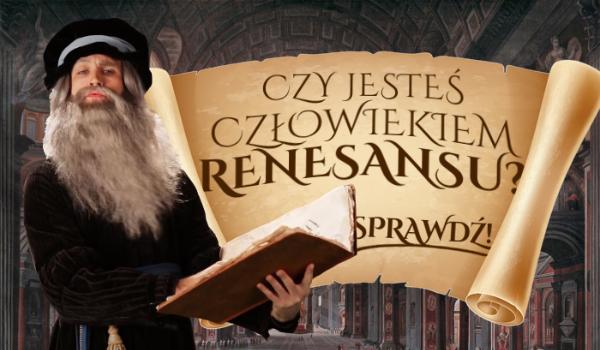 Czy jesteś człowiekiem renesansu?