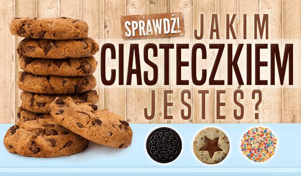 Jakim ciasteczkiem jesteś?
