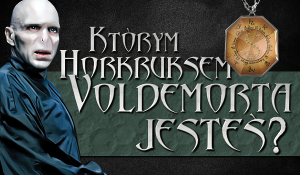 Którym horkruksem Voldemorta jesteś?