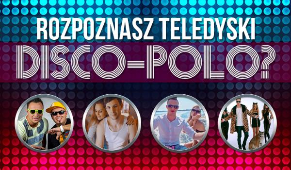 Czy dopasujesz kadr z teledysku do piosenki Disco Polo?