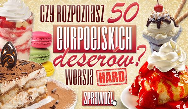 Czy rozpoznasz 50 europejskich deserów? – wersja hard!