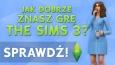 Jak dobrze znasz grę The Sims 3?