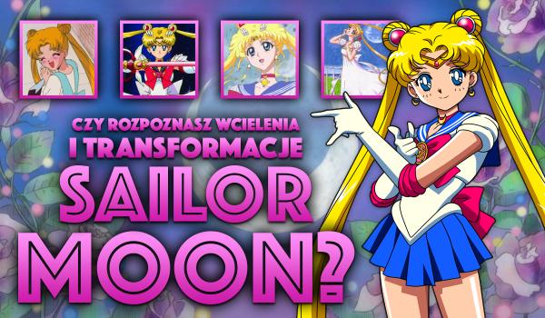Czy rozpoznasz wcielenia i transformacje Sailor Moon?