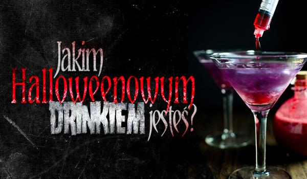 Którym halloweenowym drinkiem jesteś?