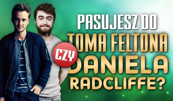 Pasujesz do Toma Feltona czy Daniela Radcliffe?