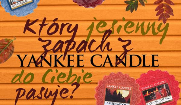 Który jesienny zapach z Yankee Candle do Ciebie pasuje?