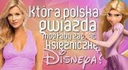Która polska gwiazda mogłaby zagrać księżniczkę Disneya?