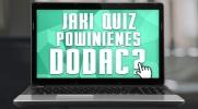 Jaki quiz powinieneś dodać?