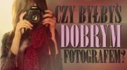 Czy byłbyś dobrym fotografem?