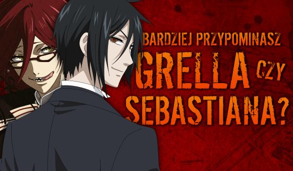 Kuroshitsuji – jesteś bardziej podobny do Grell'a czy Sebastiana?