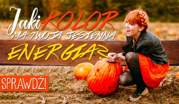 Jaki kolor ma Twoja jesienna energia?