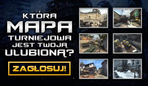 Która mapa turniejowa z CS:GO jest Twoją ulubioną?