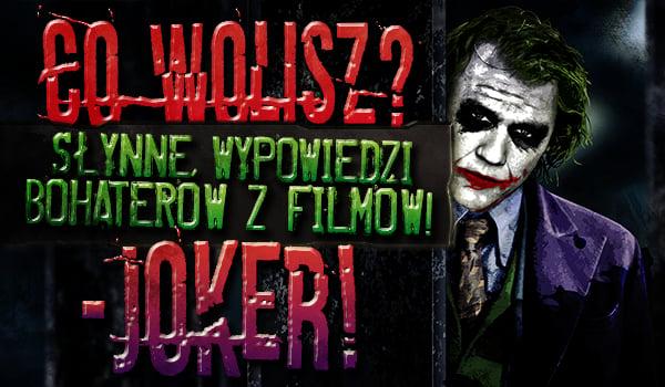 """Co wolisz? """"Słynne wypowiedzi bohaterów z filmów"""" – Joker!"""