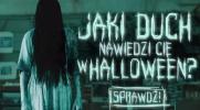 Jaki duch nawiedzi Cię w Halloween?